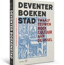 Boek Deventer Boekenstad – Twaalf eeuwen boekcultuur aan de IJssel